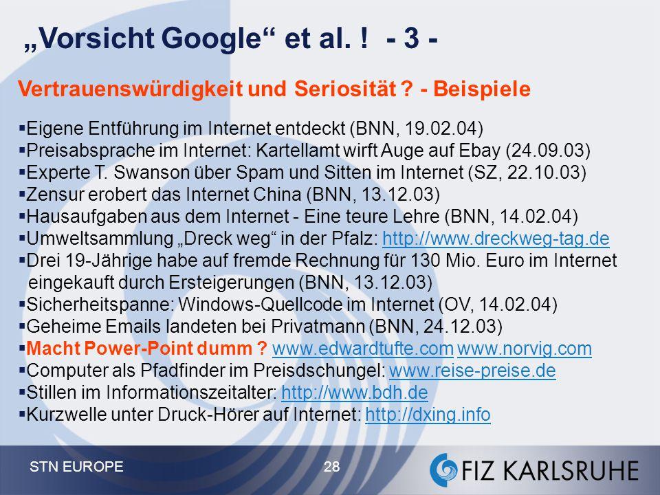 """STN EUROPE 28 """"Vorsicht Google"""" et al. ! - 3 - Vertrauenswürdigkeit und Seriosität ? - Beispiele  Eigene Entführung im Internet entdeckt (BNN, 19.02."""