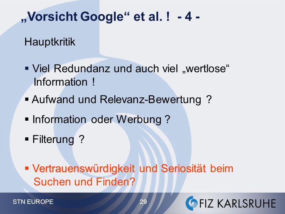 """STN EUROPE 29 """"Vorsicht Google"""" et al. ! - 4 - Hauptkritik  Viel Redundanz und auch viel """"wertlose"""" Information !  Aufwand und Relevanz-Bewertung ?"""