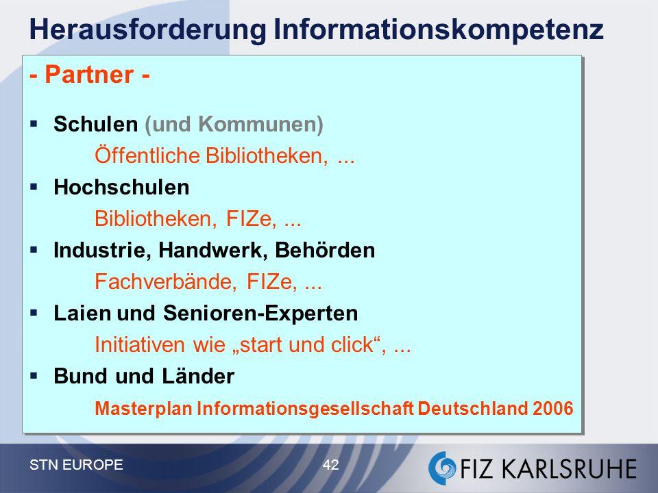 STN EUROPE 42 Herausforderung Informationskompetenz - Partner -  Schulen (und Kommunen) Öffentliche Bibliotheken,...  Hochschulen Bibliotheken, FIZe