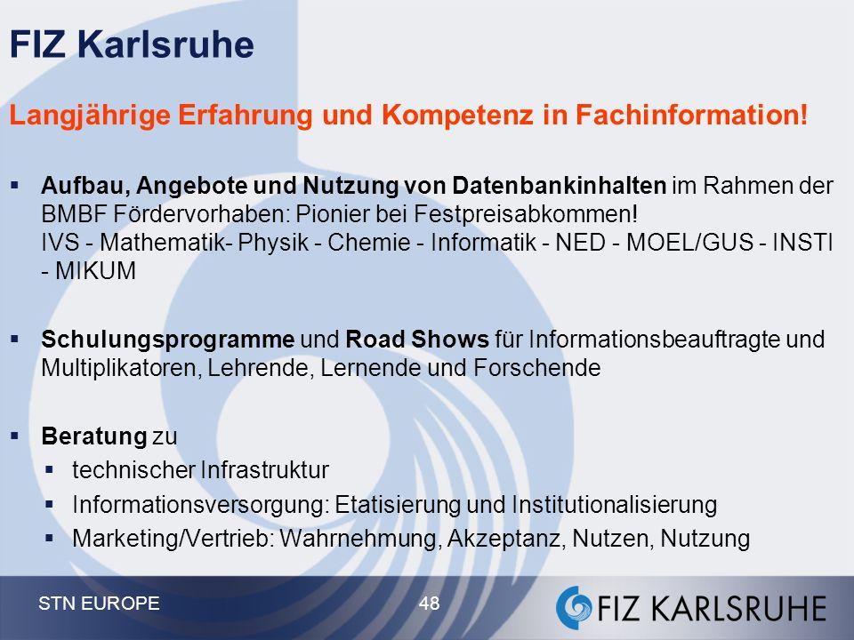 STN EUROPE 48 Langjährige Erfahrung und Kompetenz in Fachinformation!  Aufbau, Angebote und Nutzung von Datenbankinhalten im Rahmen der BMBF Fördervo