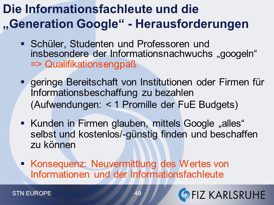"""STN EUROPE 49 Die Informationsfachleute und die """"Generation Google"""" - Herausforderungen  Schüler, Studenten und Professoren und insbesondere der Info"""