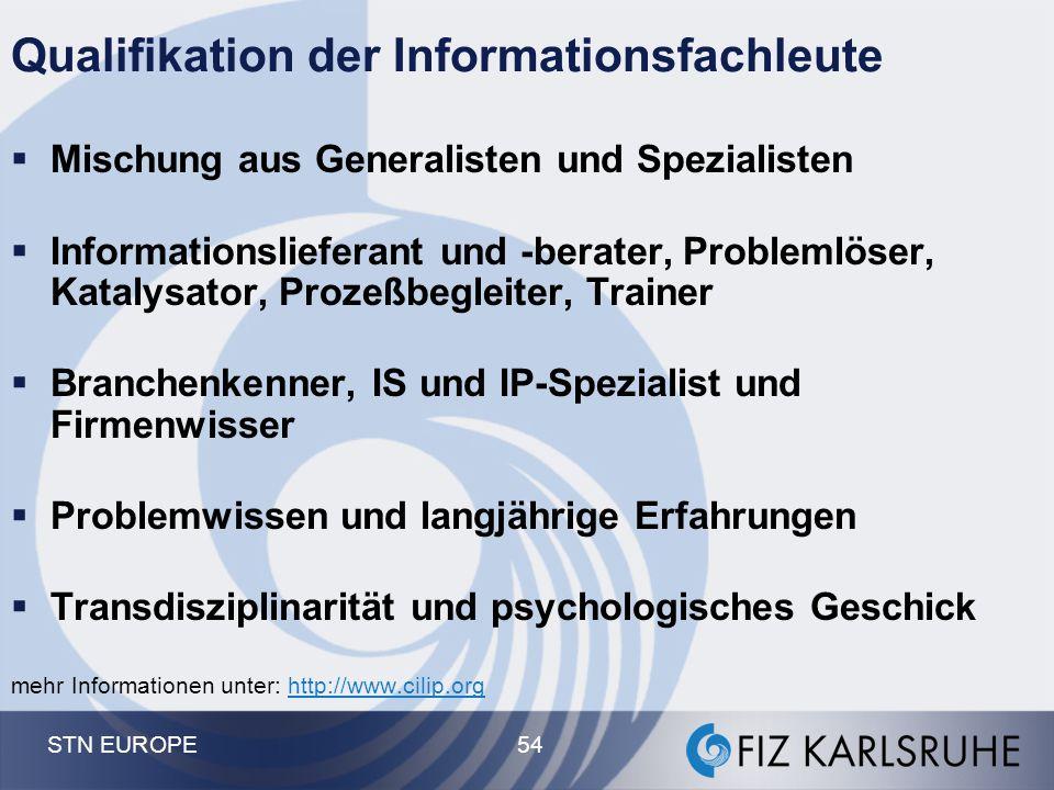 STN EUROPE 54 Qualifikation der Informationsfachleute  Mischung aus Generalisten und Spezialisten  Informationslieferant und -berater, Problemlöser,