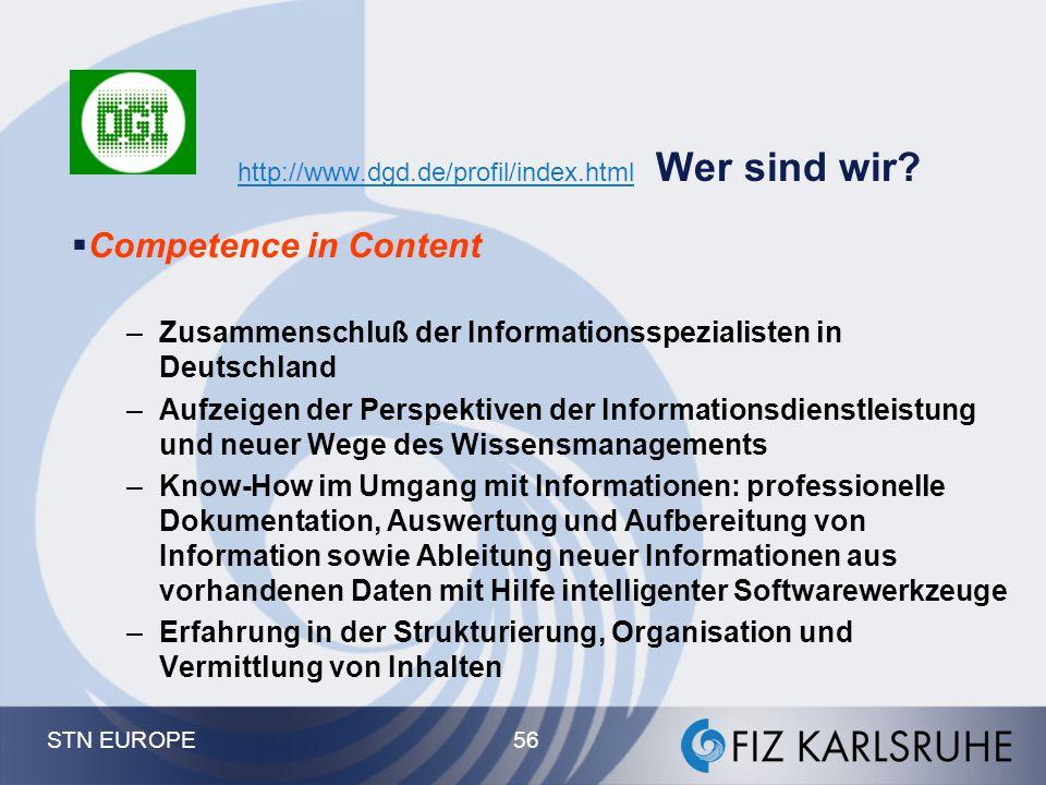 STN EUROPE 56 http://www.dgd.de/profil/index.html http://www.dgd.de/profil/index.html Wer sind wir?  Competence in Content –Zusammenschluß der Inform
