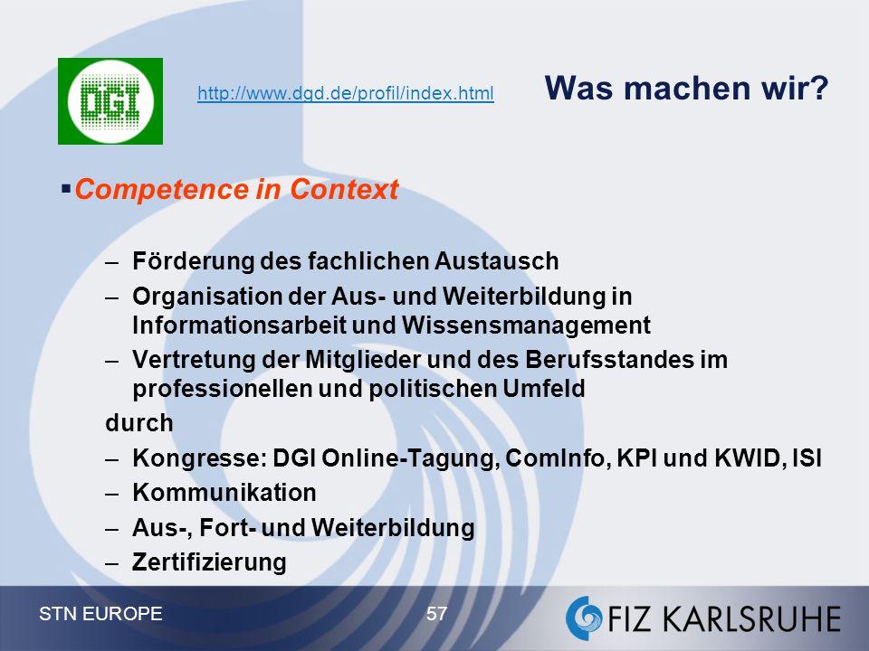 STN EUROPE 57 http://www.dgd.de/profil/index.html http://www.dgd.de/profil/index.html Was machen wir?  Competence in Context –Förderung des fachliche