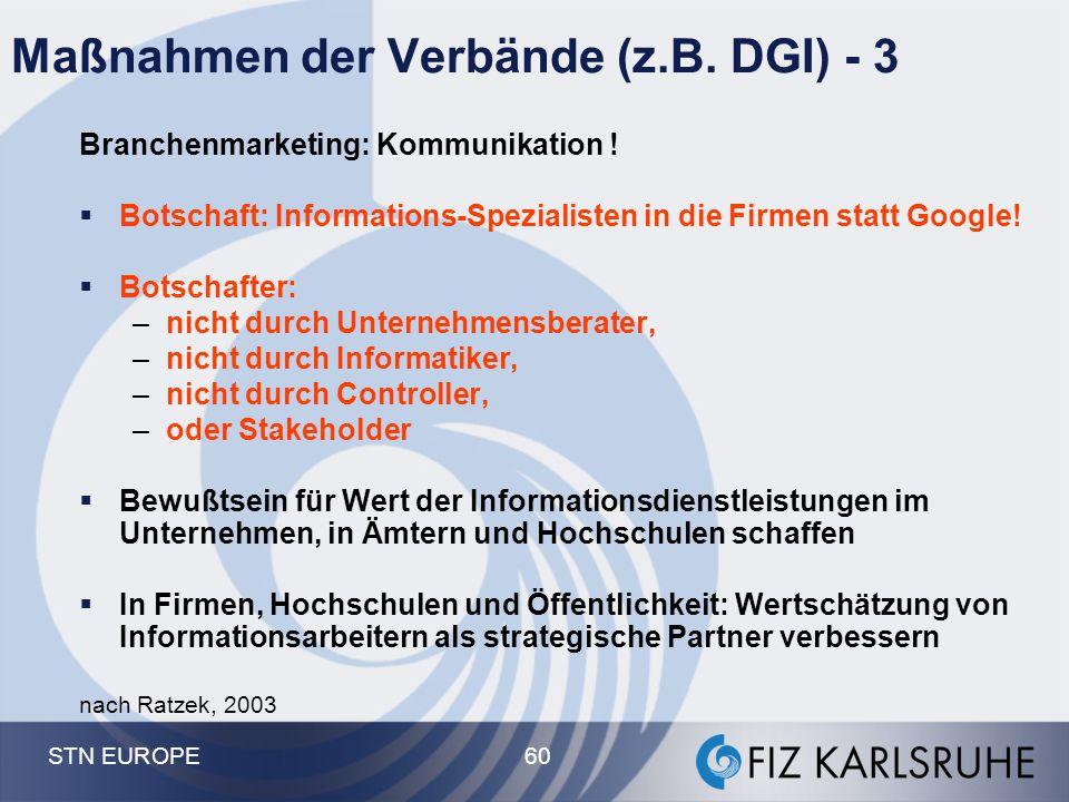 STN EUROPE 60 Maßnahmen der Verbände (z.B. DGI) - 3 Branchenmarketing: Kommunikation !  Botschaft: Informations-Spezialisten in die Firmen statt Goog