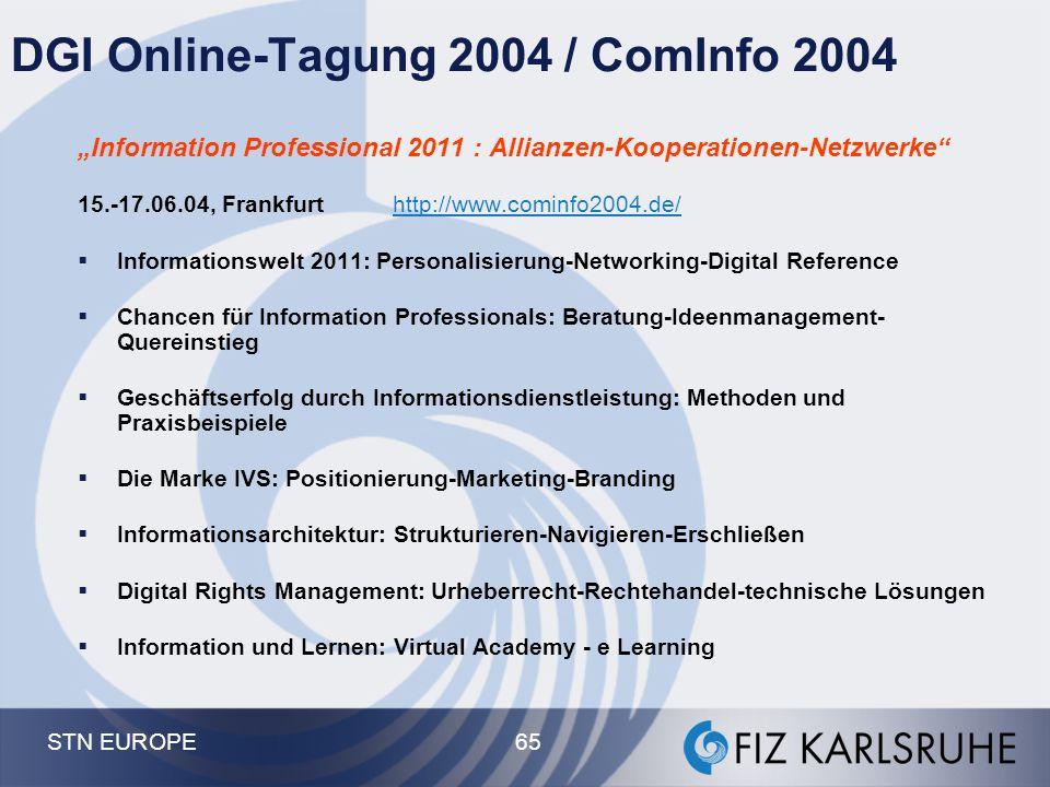 "STN EUROPE 65 DGI Online-Tagung 2004 / ComInfo 2004 ""Information Professional 2011 : Allianzen-Kooperationen-Netzwerke"" 15.-17.06.04, Frankfurthttp://"