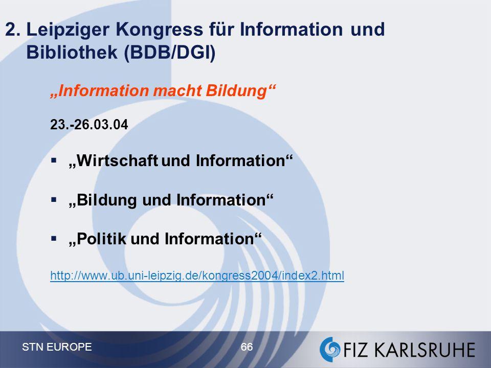 """STN EUROPE 66 2. Leipziger Kongress für Information und Bibliothek (BDB/DGI) """"Information macht Bildung"""" 23.-26.03.04  """"Wirtschaft und Information"""" """