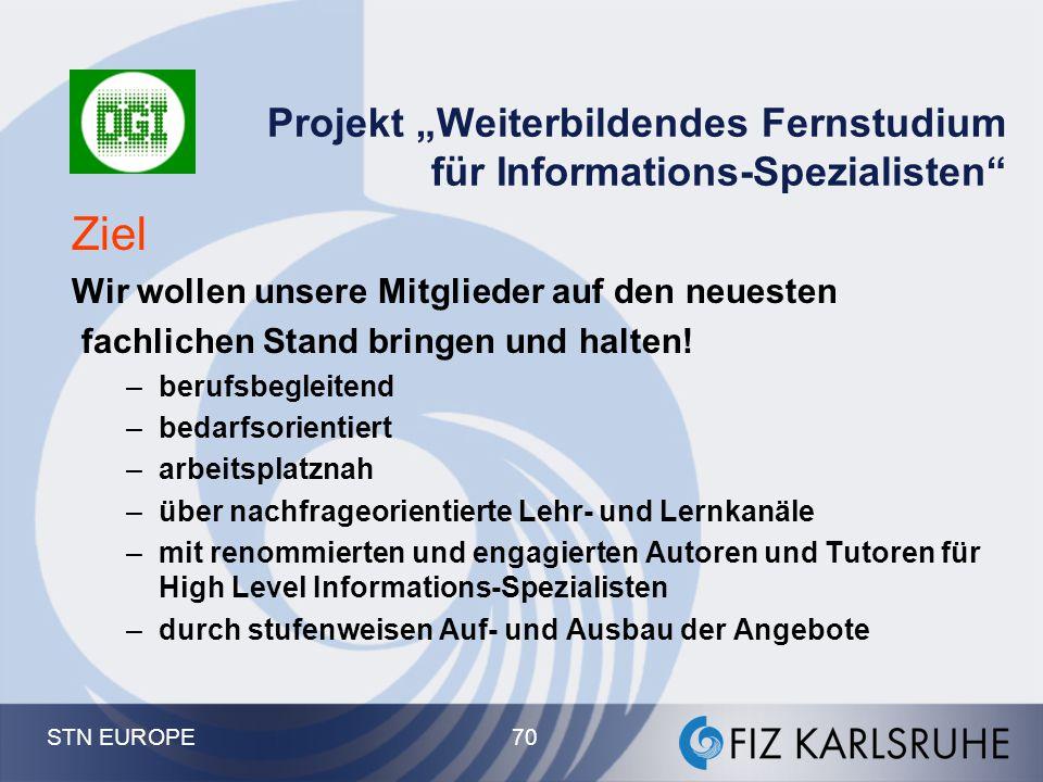 """STN EUROPE 70 Projekt """"Weiterbildendes Fernstudium für Informations-Spezialisten"""" Ziel Wir wollen unsere Mitglieder auf den neuesten fachlichen Stand"""