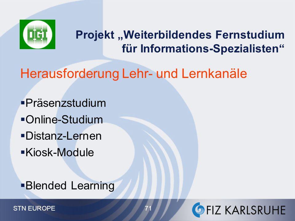 """STN EUROPE 71 Projekt """"Weiterbildendes Fernstudium für Informations-Spezialisten"""" Herausforderung Lehr- und Lernkanäle  Präsenzstudium  Online-Studi"""