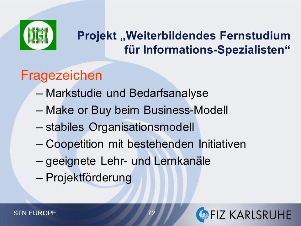 """STN EUROPE 72 Projekt """"Weiterbildendes Fernstudium für Informations-Spezialisten"""" Fragezeichen –Markstudie und Bedarfsanalyse –Make or Buy beim Busine"""