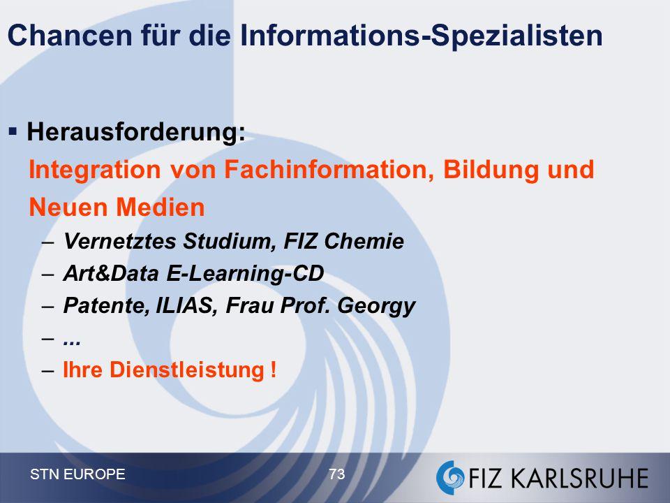 STN EUROPE 73 Chancen für die Informations-Spezialisten  Herausforderung: Integration von Fachinformation, Bildung und Neuen Medien –Vernetztes Studi