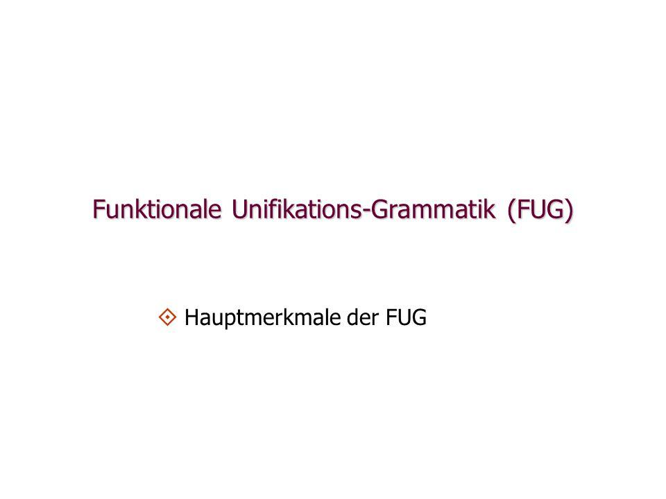 Funktionale Unifikationsgrammatik  Die Functional Unification Grammar (FUG) ist ein von Martin Kay seit 1979 entwickelter Grammatikformalismus der Generativen Grammatik und das erste Modell der Familie der Unifikationsgrammatiken im engeren Sinn (Unifikation von Merkmalstrukturen).