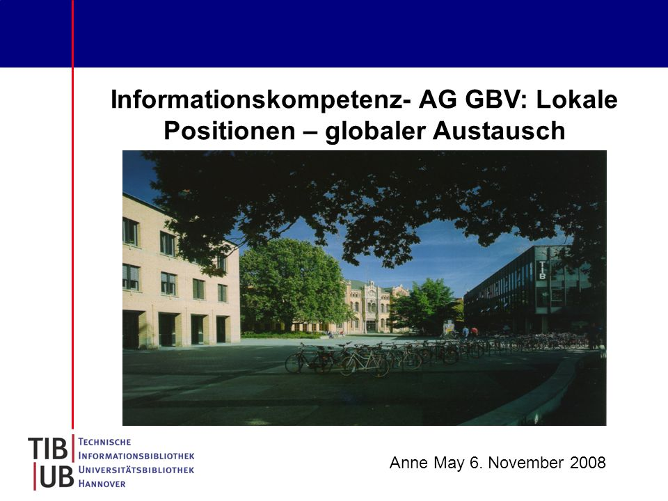Informationskompetenz- AG GBV: Lokale Positionen – globaler Austausch Anne May 6. November 2008