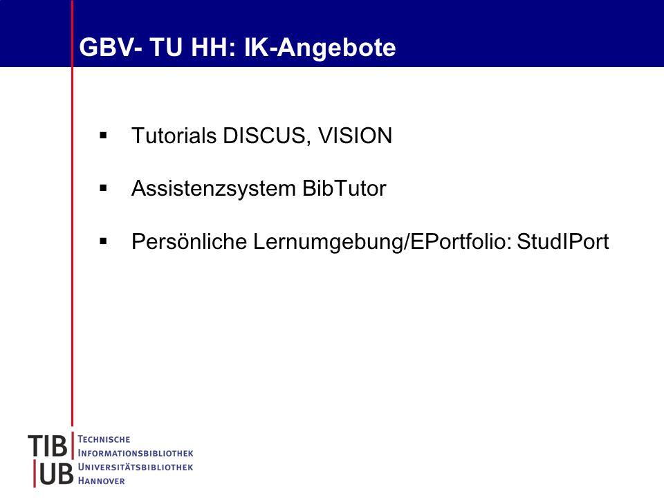 GBV- TU HH: IK-Angebote  Tutorials DISCUS, VISION  Assistenzsystem BibTutor  Persönliche Lernumgebung/EPortfolio: StudIPort