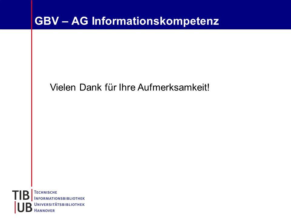 GBV – AG Informationskompetenz Vielen Dank für Ihre Aufmerksamkeit!