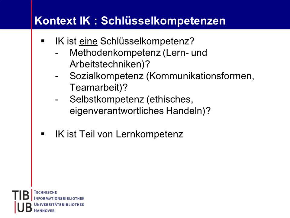Kontext IK : Schlüsselkompetenzen  IK ist eine Schlüsselkompetenz.