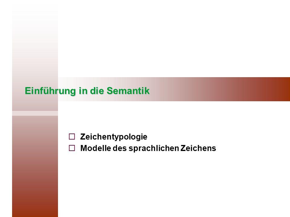 Einführung in die Semantik   Zeichentypologie   Modelle des sprachlichen Zeichens