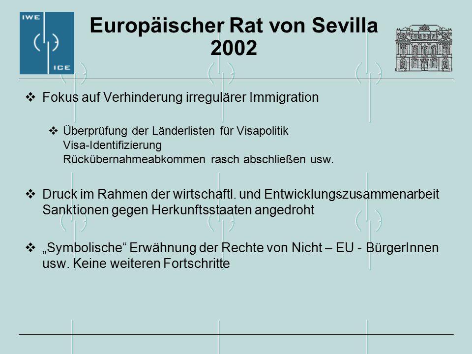 Europäischer Rat von Sevilla 2002  Fokus auf Verhinderung irregulärer Immigration  Überprüfung der Länderlisten für Visapolitik Visa-Identifizierung Rückübernahmeabkommen rasch abschließen usw.