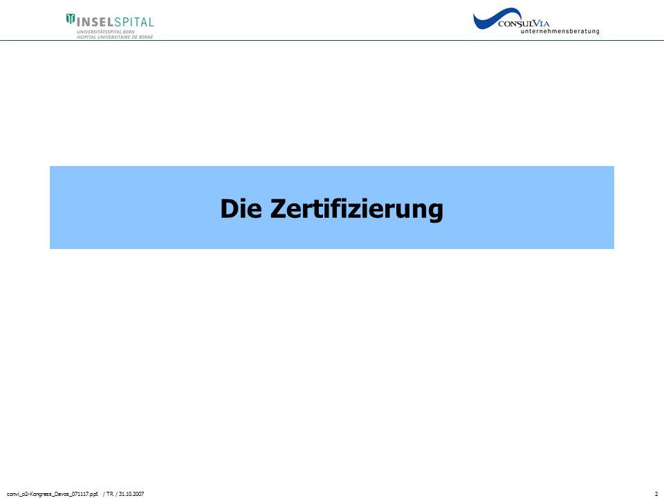 convi_o2-Kongress_Davos_071117.ppt / TR / 31.10.20072 Die Zertifizierung