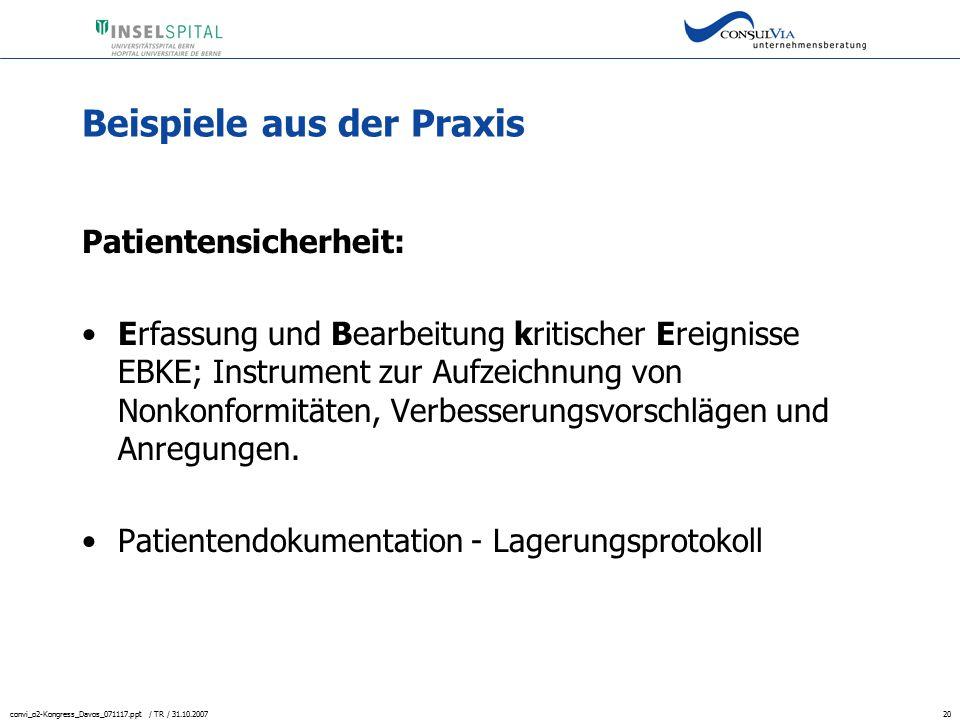 convi_o2-Kongress_Davos_071117.ppt / TR / 31.10.200720 Beispiele aus der Praxis Patientensicherheit: Erfassung und Bearbeitung kritischer Ereignisse E