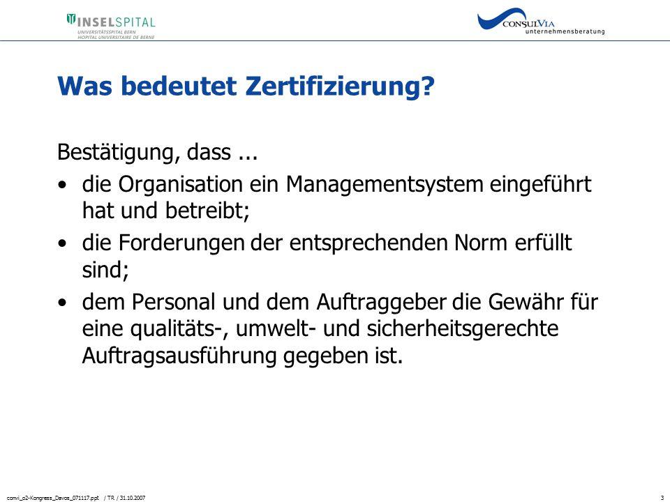 convi_o2-Kongress_Davos_071117.ppt / TR / 31.10.20073 Was bedeutet Zertifizierung? Bestätigung, dass... die Organisation ein Managementsystem eingefüh