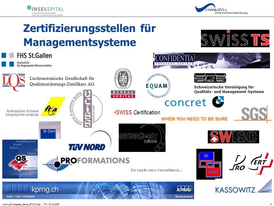 convi_o2-Kongress_Davos_071117.ppt / TR / 31.10.20075 Normen für die Zertifizierung Zertifizierungen nach anerkannten Normen und Richtlinien, wie beispielsweise...