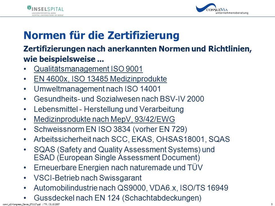 convi_o2-Kongress_Davos_071117.ppt / TR / 31.10.20075 Normen für die Zertifizierung Zertifizierungen nach anerkannten Normen und Richtlinien, wie beis