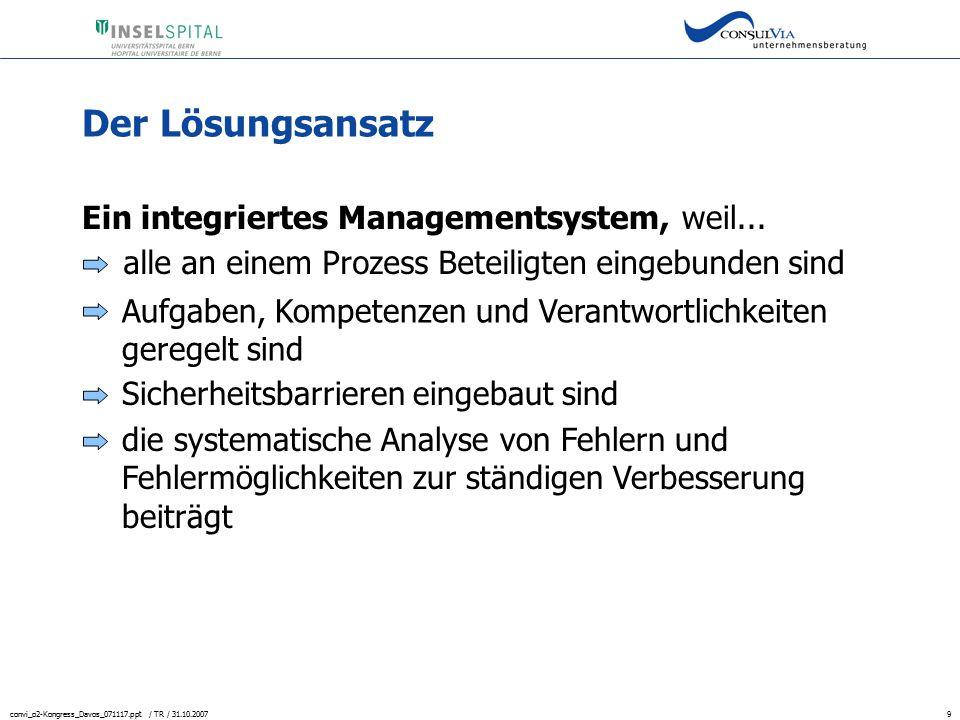 convi_o2-Kongress_Davos_071117.ppt / TR / 31.10.20079 Der Lösungsansatz Ein integriertes Managementsystem, weil... alle an einem Prozess Beteiligten e