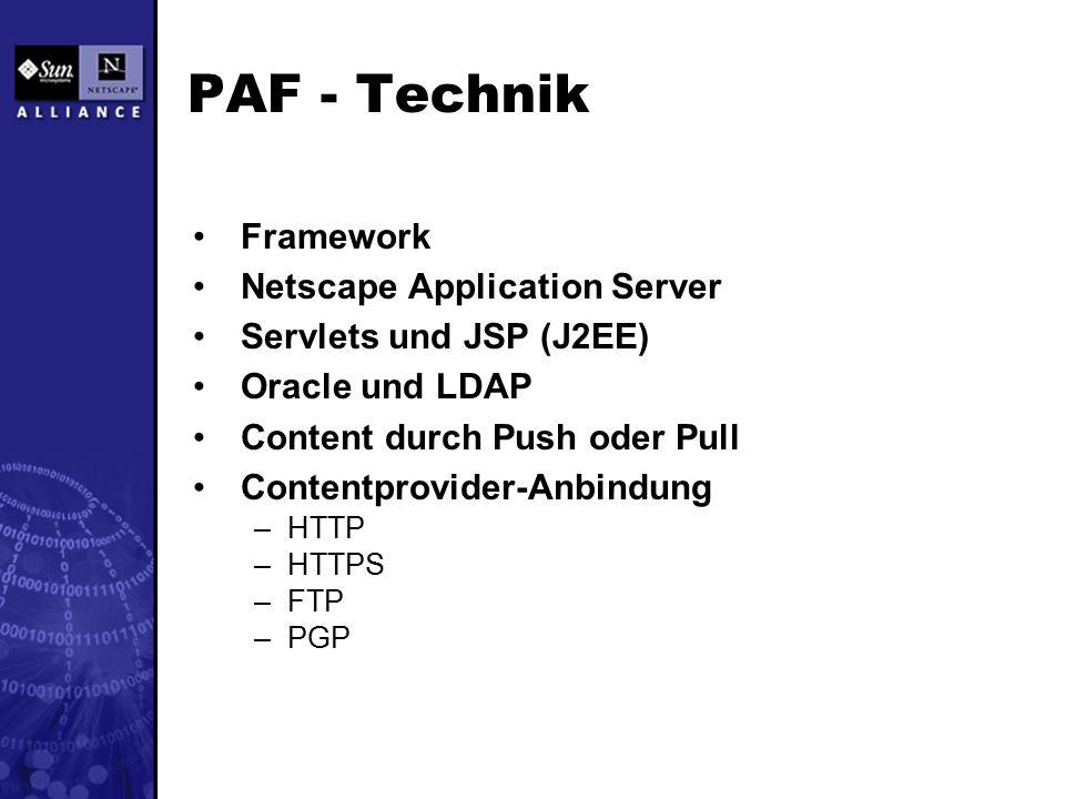 PAF - Technik Framework Netscape Application Server Servlets und JSP (J2EE) Oracle und LDAP Content durch Push oder Pull Contentprovider-Anbindung –HTTP –HTTPS –FTP –PGP