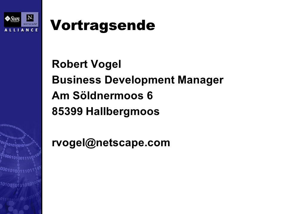 Vortragsende Robert Vogel Business Development Manager Am Söldnermoos 6 85399 Hallbergmoos rvogel@netscape.com
