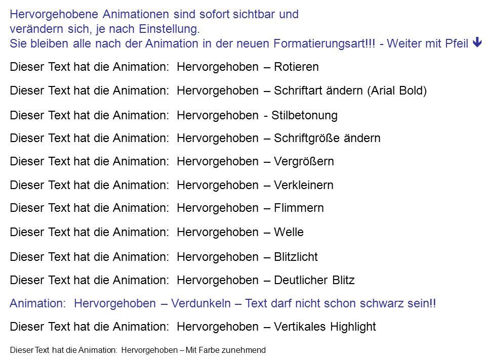 Dieser Text hat die Animation: Hervorgehoben – Rotieren Dieser Text hat die Animation: Hervorgehoben – Schriftart ändern (Arial Bold) Dieser Text hat