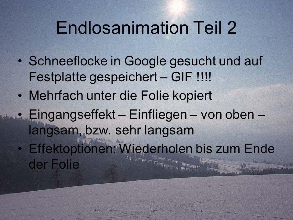 Endlosanimation Teil 2 Schneeflocke in Google gesucht und auf Festplatte gespeichert – GIF !!!! Mehrfach unter die Folie kopiert Eingangseffekt – Einf