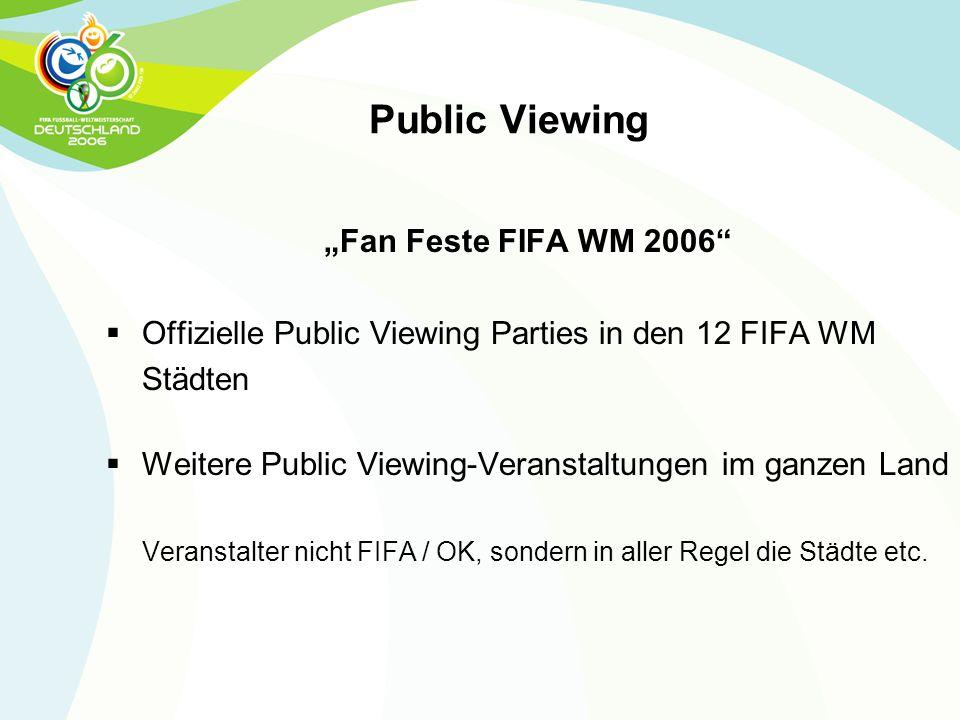 "Public Viewing ""Fan Feste FIFA WM 2006""  Offizielle Public Viewing Parties in den 12 FIFA WM Städten  Weitere Public Viewing-Veranstaltungen im ganz"