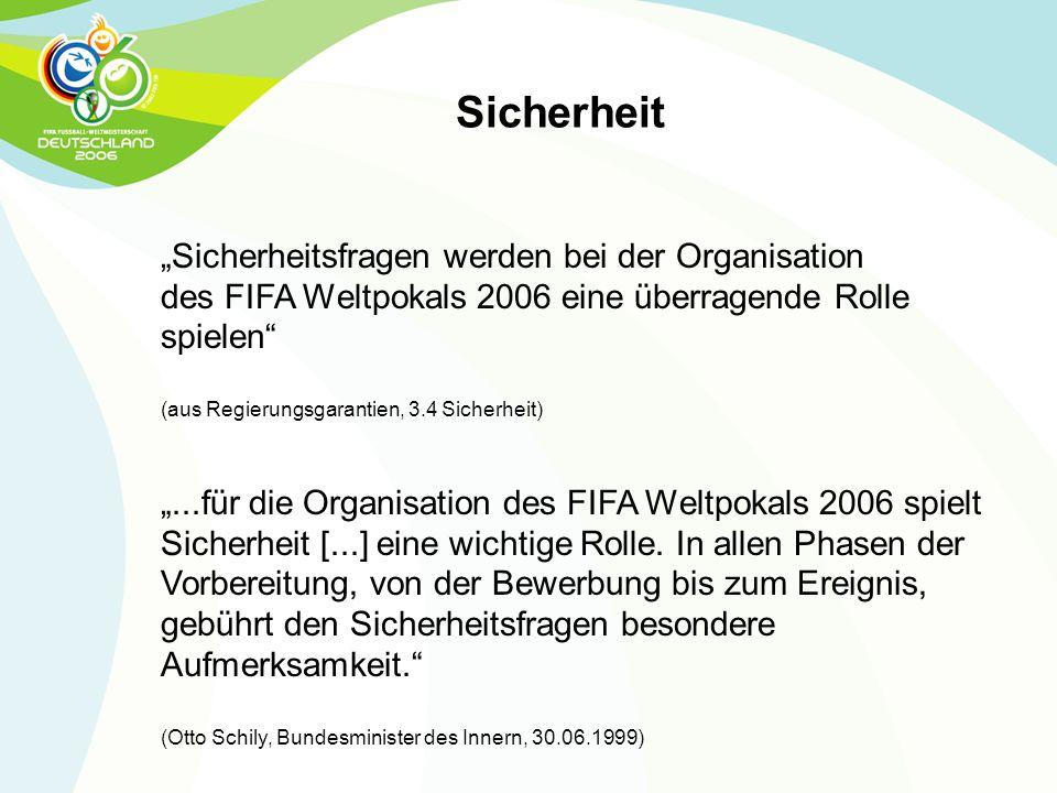 """""""Sicherheitsfragen werden bei der Organisation des FIFA Weltpokals 2006 eine überragende Rolle spielen"""" (aus Regierungsgarantien, 3.4 Sicherheit) """"..."""