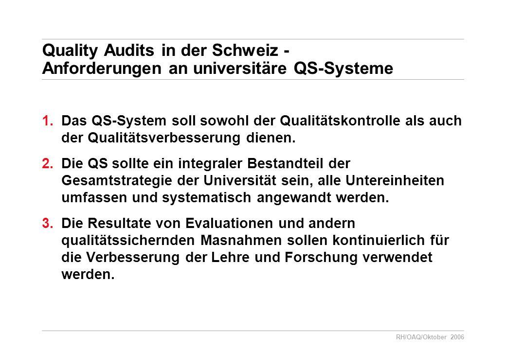 RH/OAQ/Oktober 2006 Quality Audits in der Schweiz - Anforderungen an universitäre QS-Systeme 1.Das QS-System soll sowohl der Qualitätskontrolle als auch der Qualitätsverbesserung dienen.