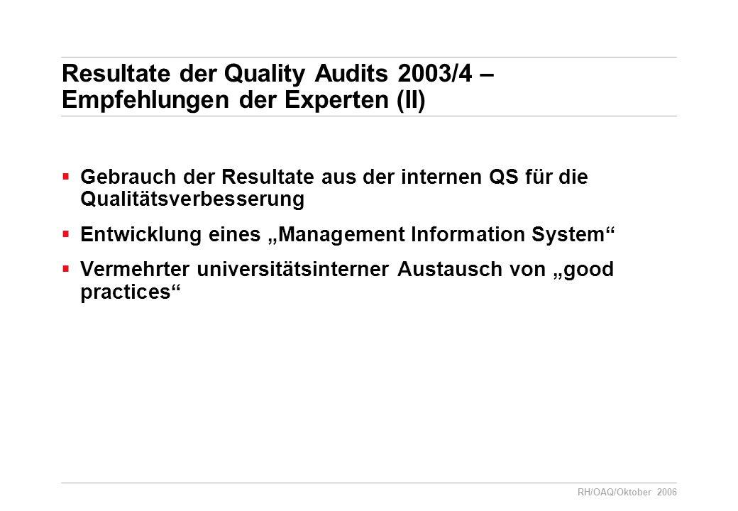"""RH/OAQ/Oktober 2006 Resultate der Quality Audits 2003/4 – Empfehlungen der Experten (II)  Gebrauch der Resultate aus der internen QS für die Qualitätsverbesserung  Entwicklung eines """"Management Information System  Vermehrter universitätsinterner Austausch von """"good practices"""