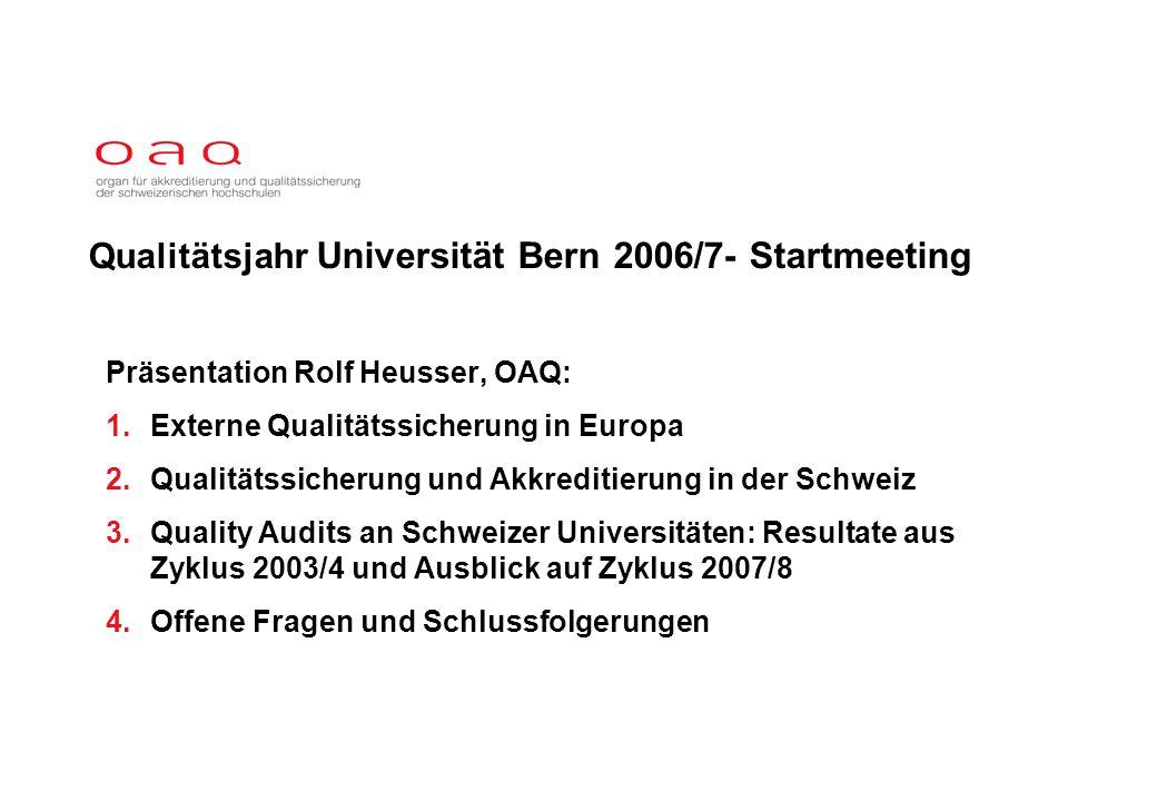 Qualitätsjahr Universität Bern 2006/7- Startmeeting Präsentation Rolf Heusser, OAQ: 1.Externe Qualitätssicherung in Europa 2.Qualitätssicherung und Akkreditierung in der Schweiz 3.Quality Audits an Schweizer Universitäten: Resultate aus Zyklus 2003/4 und Ausblick auf Zyklus 2007/8 4.Offene Fragen und Schlussfolgerungen