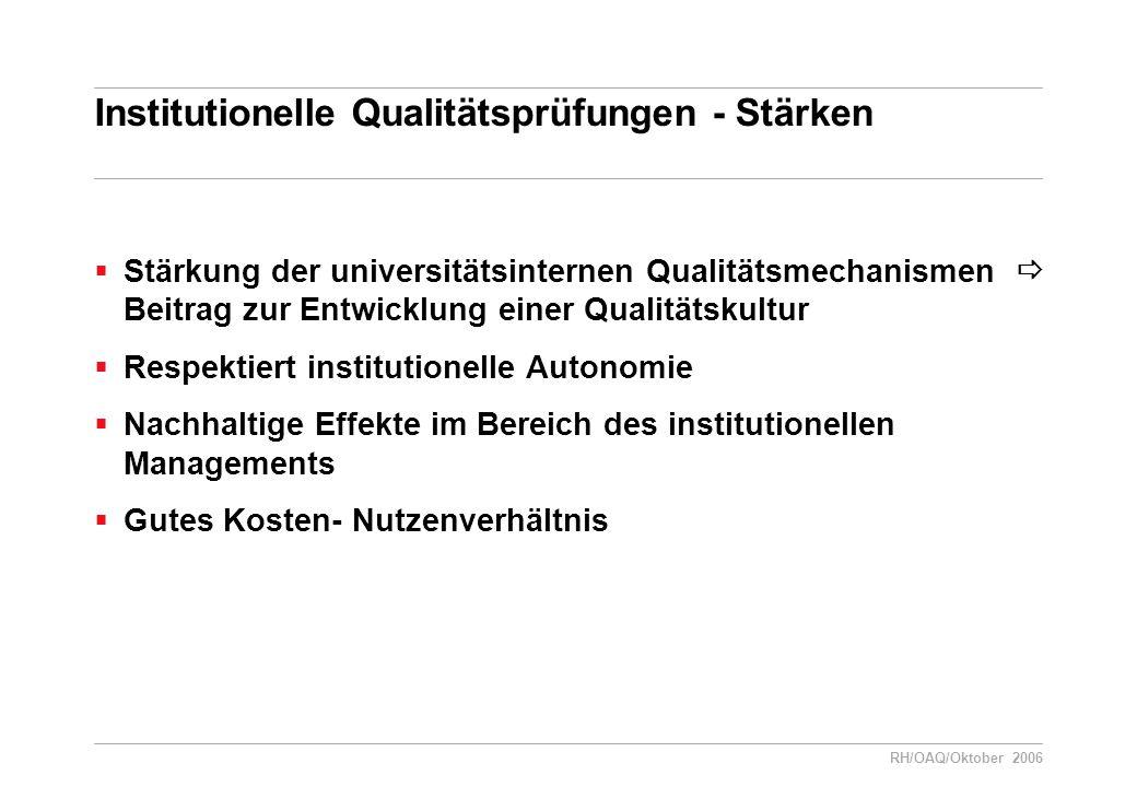Institutionelle Qualitätsprüfungen - Stärken  Stärkung der universitätsinternen Qualitätsmechanismen  Beitrag zur Entwicklung einer Qualitätskultur  Respektiert institutionelle Autonomie  Nachhaltige Effekte im Bereich des institutionellen Managements  Gutes Kosten- Nutzenverhältnis