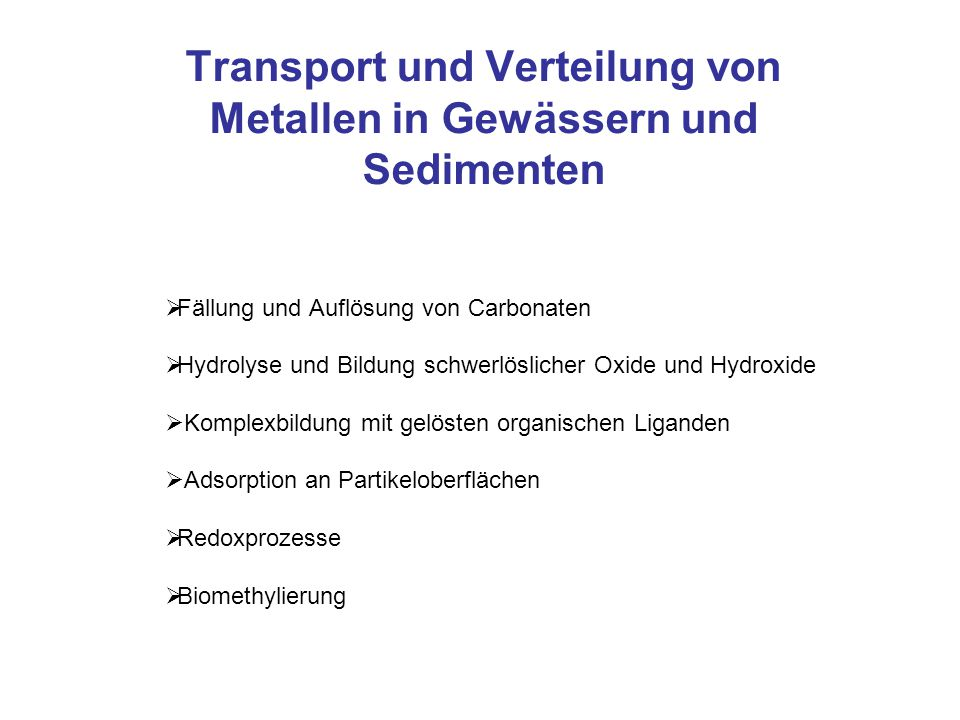 Transport und Verteilung von Metallen in Gewässern und Sedimenten  Fällung und Auflösung von Carbonaten  Hydrolyse und Bildung schwerlöslicher Oxide