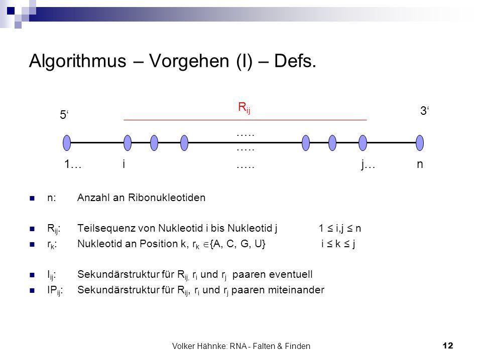 Volker Hähnke: RNA - Falten & Finden12 Algorithmus – Vorgehen (I) – Defs. n: Anzahl an Ribonukleotiden R ij : Teilsequenz von Nukleotid i bis Nukleoti