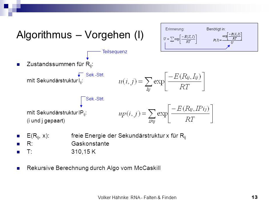 Volker Hähnke: RNA - Falten & Finden13 Algorithmus – Vorgehen (I) Zustandssummen für R ij : mit Sekundärstruktur I ij : mit Sekundärstruktur IP ij : (