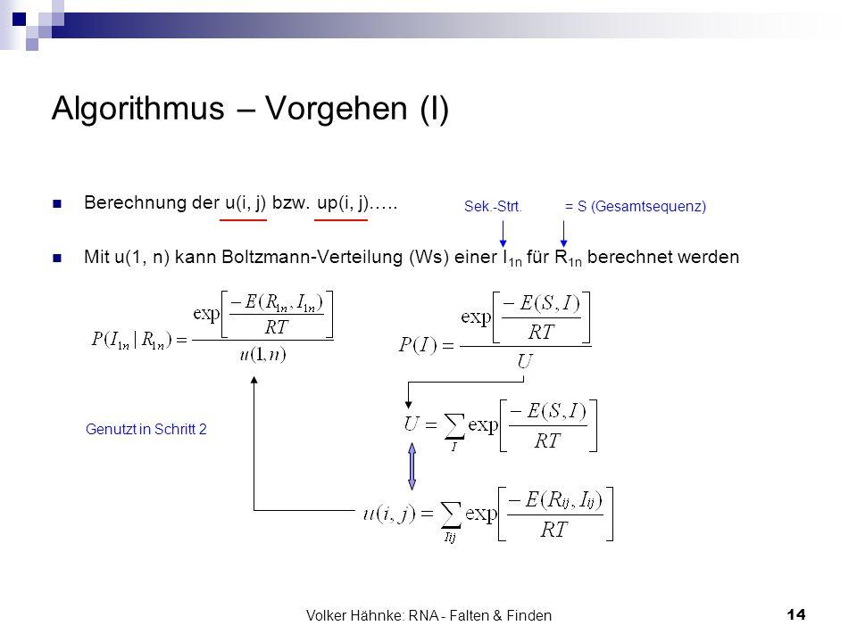 Volker Hähnke: RNA - Falten & Finden14 Algorithmus – Vorgehen (I) Berechnung der u(i, j) bzw. up(i, j)….. Mit u(1, n) kann Boltzmann-Verteilung (Ws) e