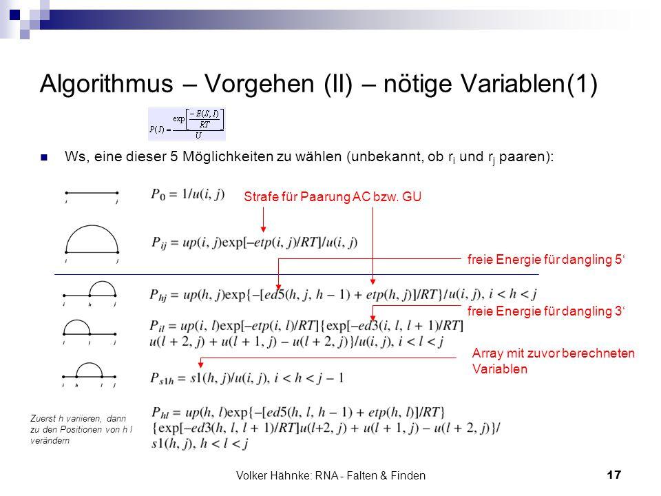 Volker Hähnke: RNA - Falten & Finden17 Algorithmus – Vorgehen (II) – nötige Variablen(1) Ws, eine dieser 5 Möglichkeiten zu wählen (unbekannt, ob r i