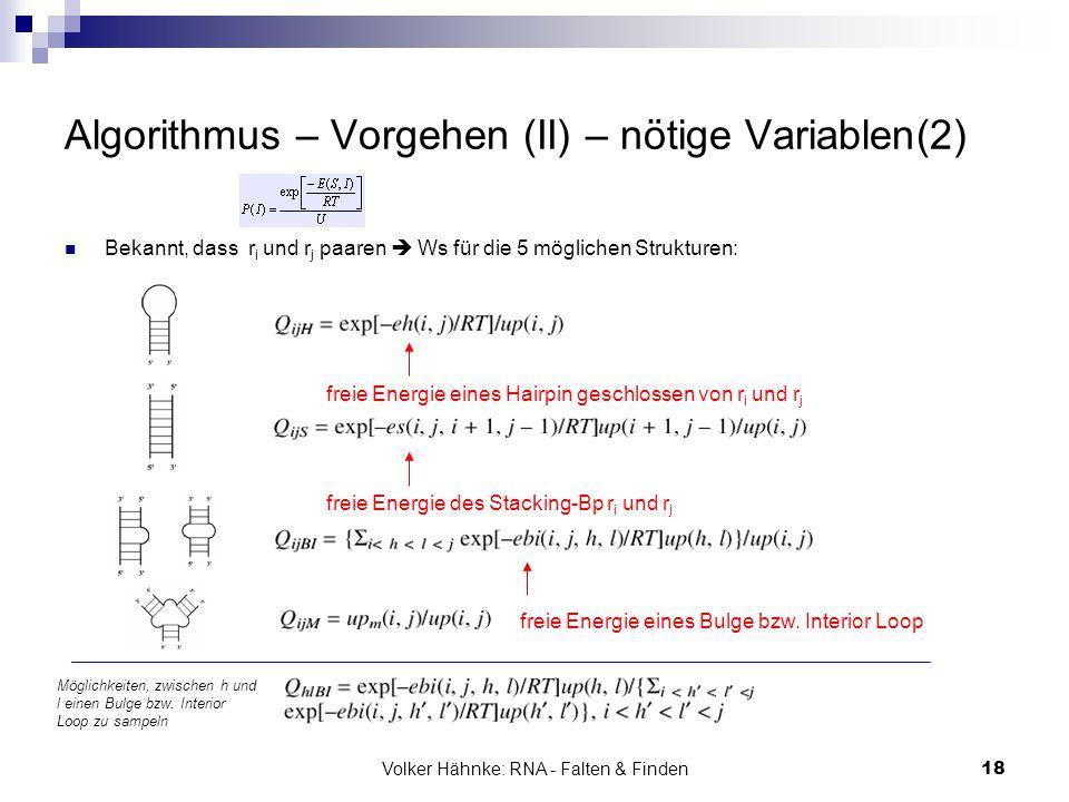 Volker Hähnke: RNA - Falten & Finden18 Algorithmus – Vorgehen (II) – nötige Variablen(2) Bekannt, dass r i und r j paaren  Ws für die 5 möglichen Str