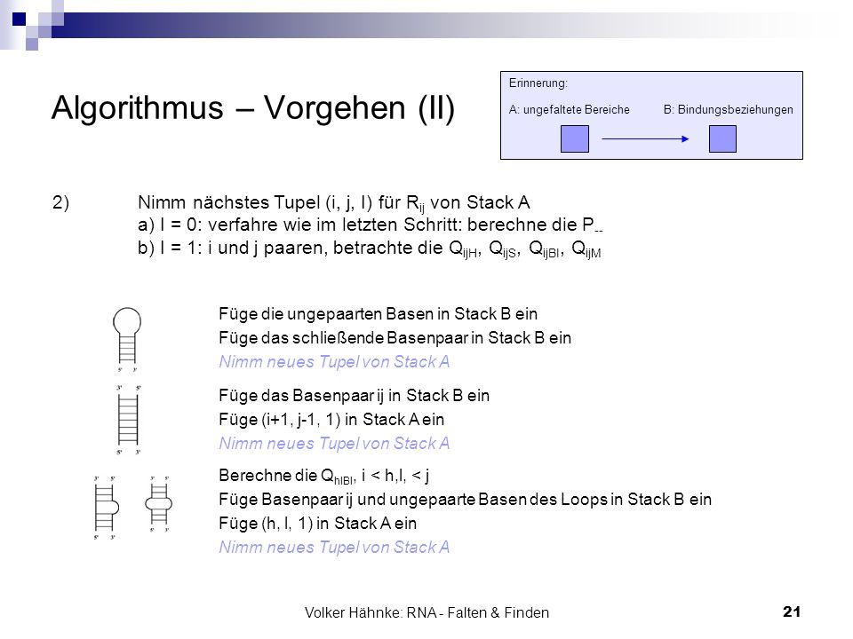 Volker Hähnke: RNA - Falten & Finden21 Algorithmus – Vorgehen (II) Füge die ungepaarten Basen in Stack B ein Füge das schließende Basenpaar in Stack B