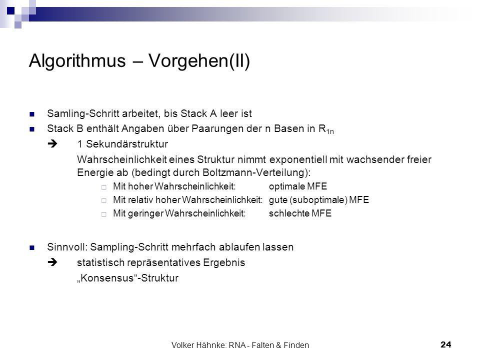 Volker Hähnke: RNA - Falten & Finden24 Algorithmus – Vorgehen(II) Samling-Schritt arbeitet, bis Stack A leer ist Stack B enthält Angaben über Paarunge