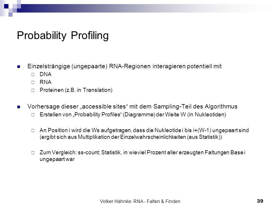 Volker Hähnke: RNA - Falten & Finden39 Probability Profiling Einzelsträngige (ungepaarte) RNA-Regionen interagieren potentiell mit  DNA  RNA  Prote