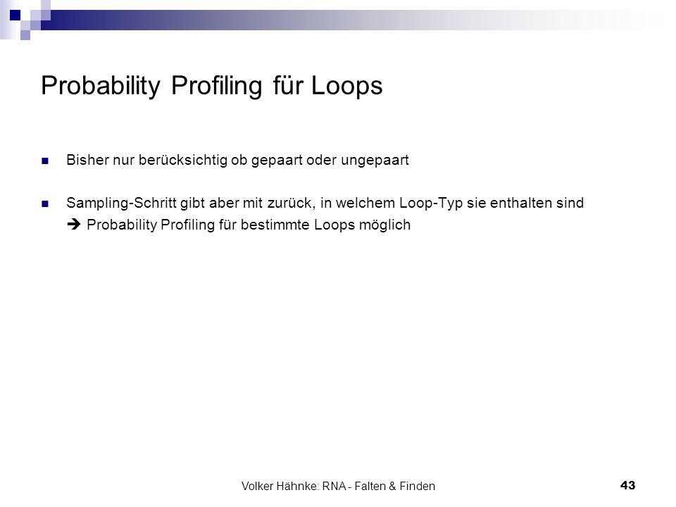 Volker Hähnke: RNA - Falten & Finden43 Probability Profiling für Loops Bisher nur berücksichtig ob gepaart oder ungepaart Sampling-Schritt gibt aber m