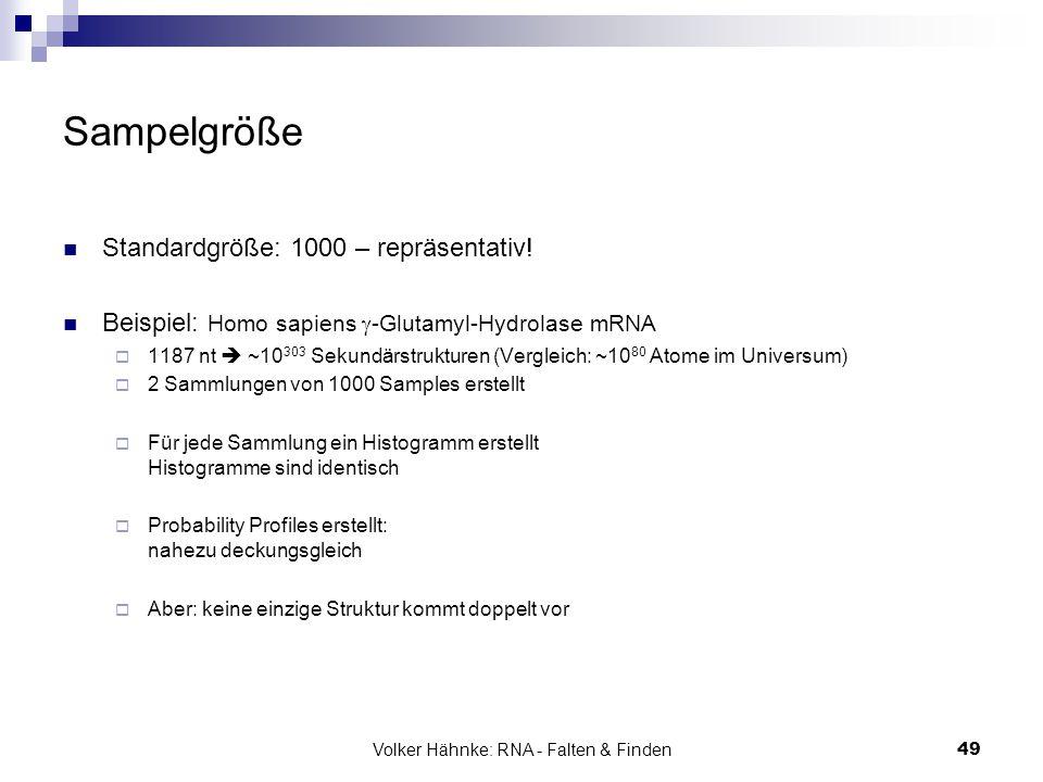 Volker Hähnke: RNA - Falten & Finden49 Sampelgröße Standardgröße: 1000 – repräsentativ! Beispiel: Homo sapiens  -Glutamyl-Hydrolase mRNA  1187 nt 