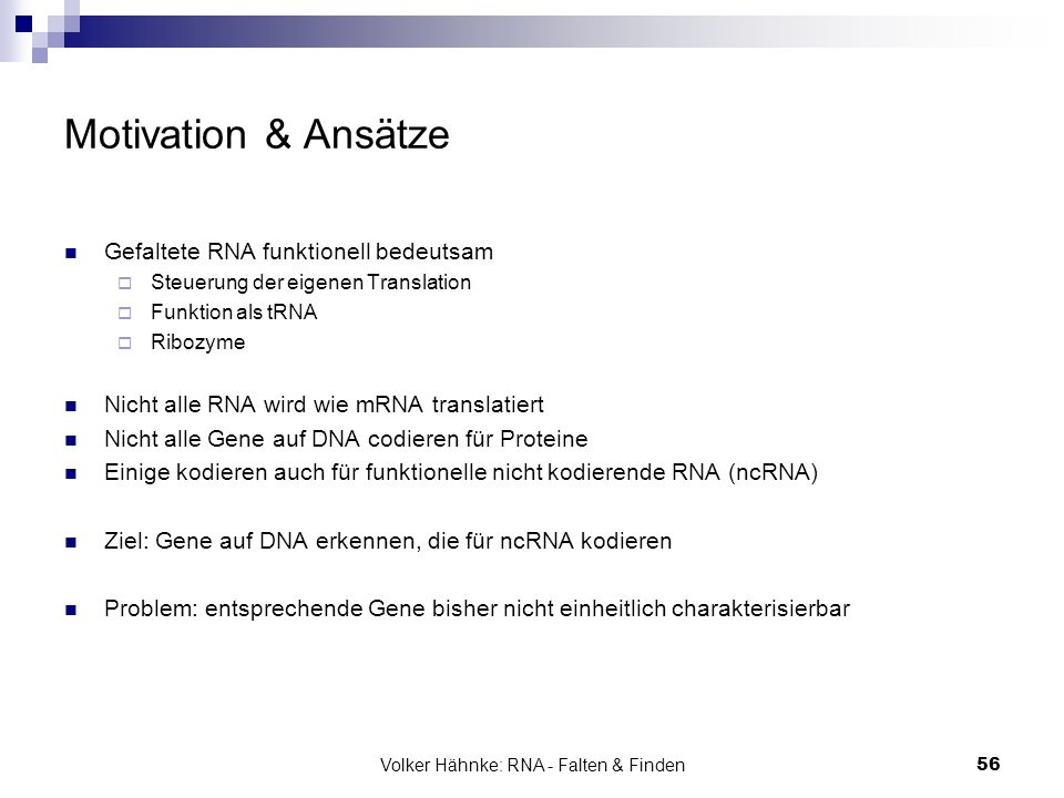 Volker Hähnke: RNA - Falten & Finden56 Motivation & Ansätze Gefaltete RNA funktionell bedeutsam  Steuerung der eigenen Translation  Funktion als tRN